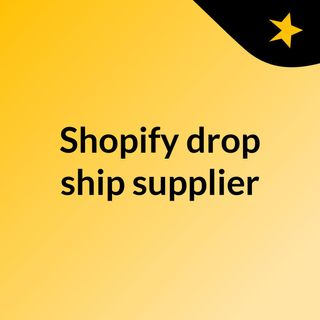 Finding the shopify drop ship supplier