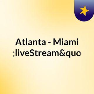 "Atlanta - Miami ""liveStream""(live)"