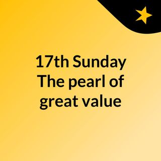17th Sunday: The pearl of great value