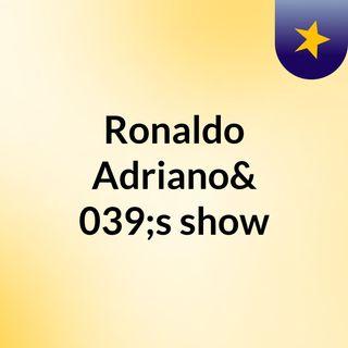 Ronaldo Adriano's show