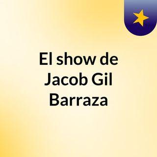 El show de Jacob Gil Barraza