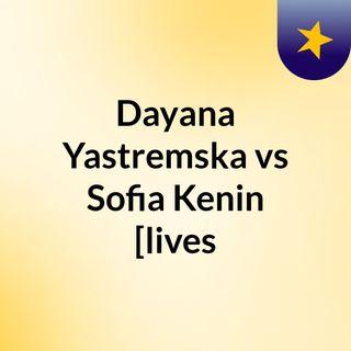 Dayana Yastremska vs Sofia Kenin [lives