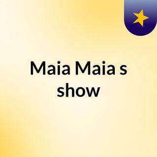 Episódio 5 - Maia Maia's show