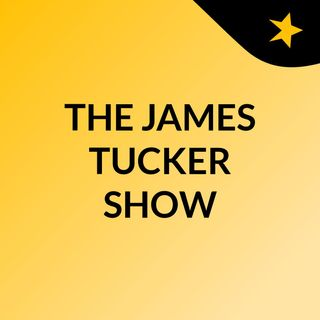THE JAMES TUCKER SHOW