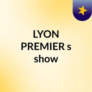 LYON PREMIER's show