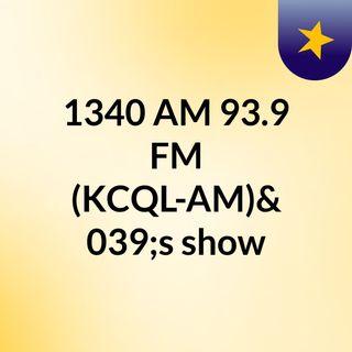 1340 AM 93.9 FM (KCQL-AM)'s show