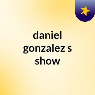 daniel gonzalez's show