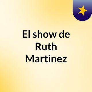 El show de Ruth Martinez