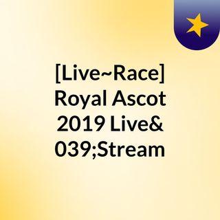 [Live~Race] Royal Ascot 2019 Live'Stream