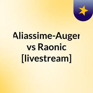 Aliassime-Auger vs Raonic [livestream]