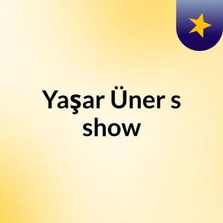 Episode 4 - Yaşar Üner's show