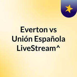 Everton vs Unión Española LiveStream^