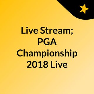 Live Stream; PGA Championship 2018 Live