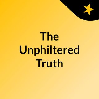Episode 4 - The Unphiltered Truth