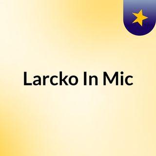 Larcko In Mic