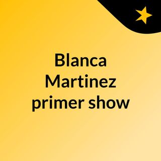 Blanca Martinez primer show