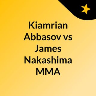 Kiamrian Abbasov vs James Nakashima MMA
