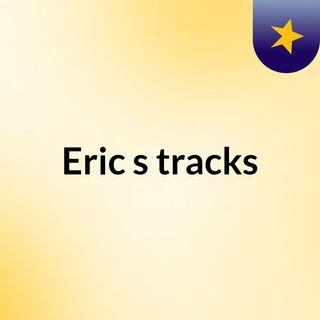 Eric's tracks