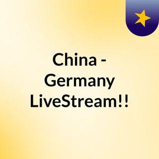 China - Germany LiveStream!!
