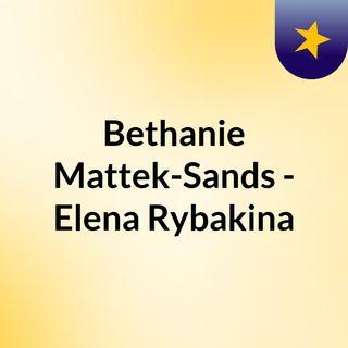 Bethanie Mattek-Sands - Elena Rybakina