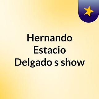 Hernando Estacio Delgado's show