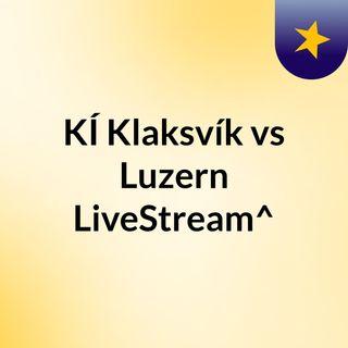 KÍ Klaksvík vs Luzern LiveStream^?