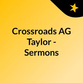 Crossroads AG Taylor - Sermons