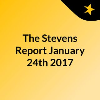 The Stevens Report for January 24th, 2017