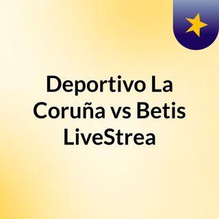 Deportivo La Coruña vs Betis LiveStrea
