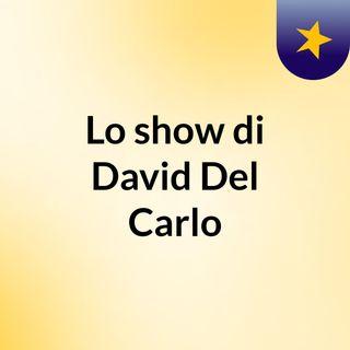 Lo show di David Del Carlo