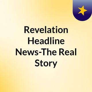 Revelation Headline News-The Real Story