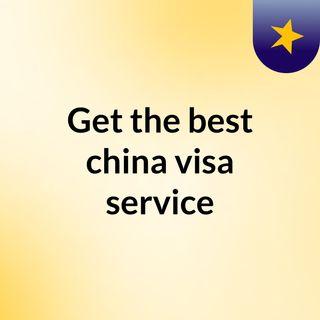 Get the best china visa service