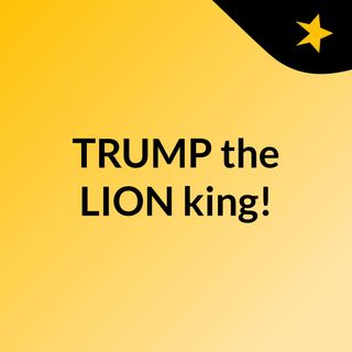 TRUMP  the LION king!