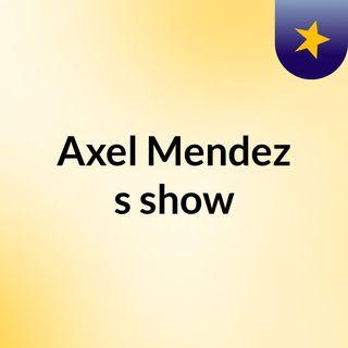 Axel Mendez's show