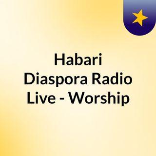 Habari Diaspora Radio Live - Worship