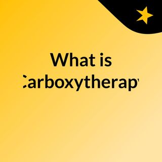 Have you heard what is Carboxytherapy?