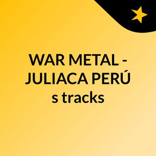WAR METAL  - JULIACA PERÚ's tracks