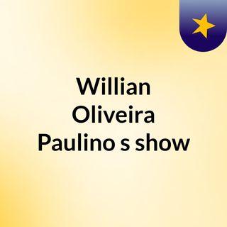 Willian Oliveira Paulino's show