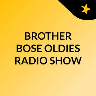 BROTHER BOSE OLDIES RADIO SHOW