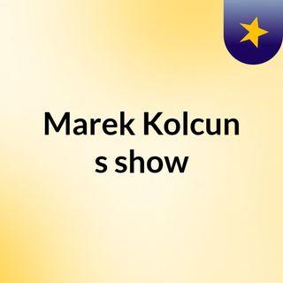 Marek Kolcun's show