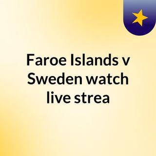 Faroe Islands v Sweden watch live strea