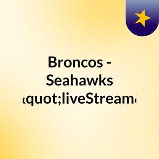 """Broncos - Seahawks (Live)""""liveStream"""""""