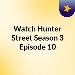 Watch Hunter Street Season 3 Episode 10