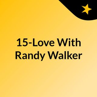 15-Love With Randy Walker