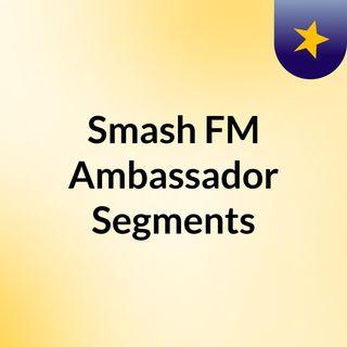 Smash FM Ambassador Segments