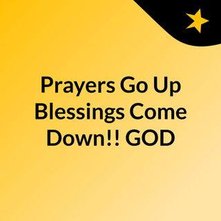 Prayers Go Up, Blessings Come Down!!#GOD