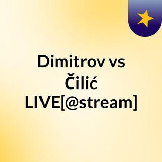 Dimitrov vs Čilić LIVE[@stream]