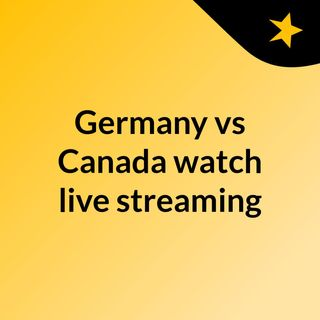 Germany vs Canada watch live streaming