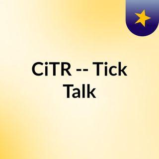 CiTR -- Tick Talk