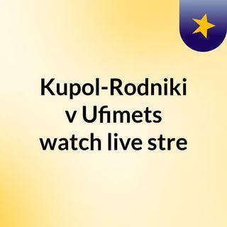 Kupol-Rodniki v Ufimets watch live stre